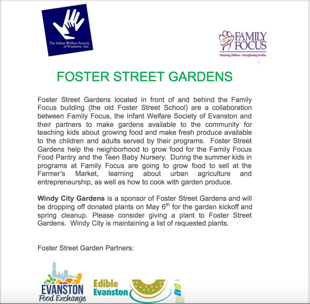 Windy City Gardens is a sponsor of Foster Street Gardens and will be dropping off donated plants on May 6th for the garden kickoff and spring cleanup. Please consider giving a plant to Foster Street Gardens. Windy City is maintaining a list of requested plants.